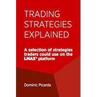 Trading strategies explained: A selection of strategies traders could use on the LMAX® platform (English Edition)