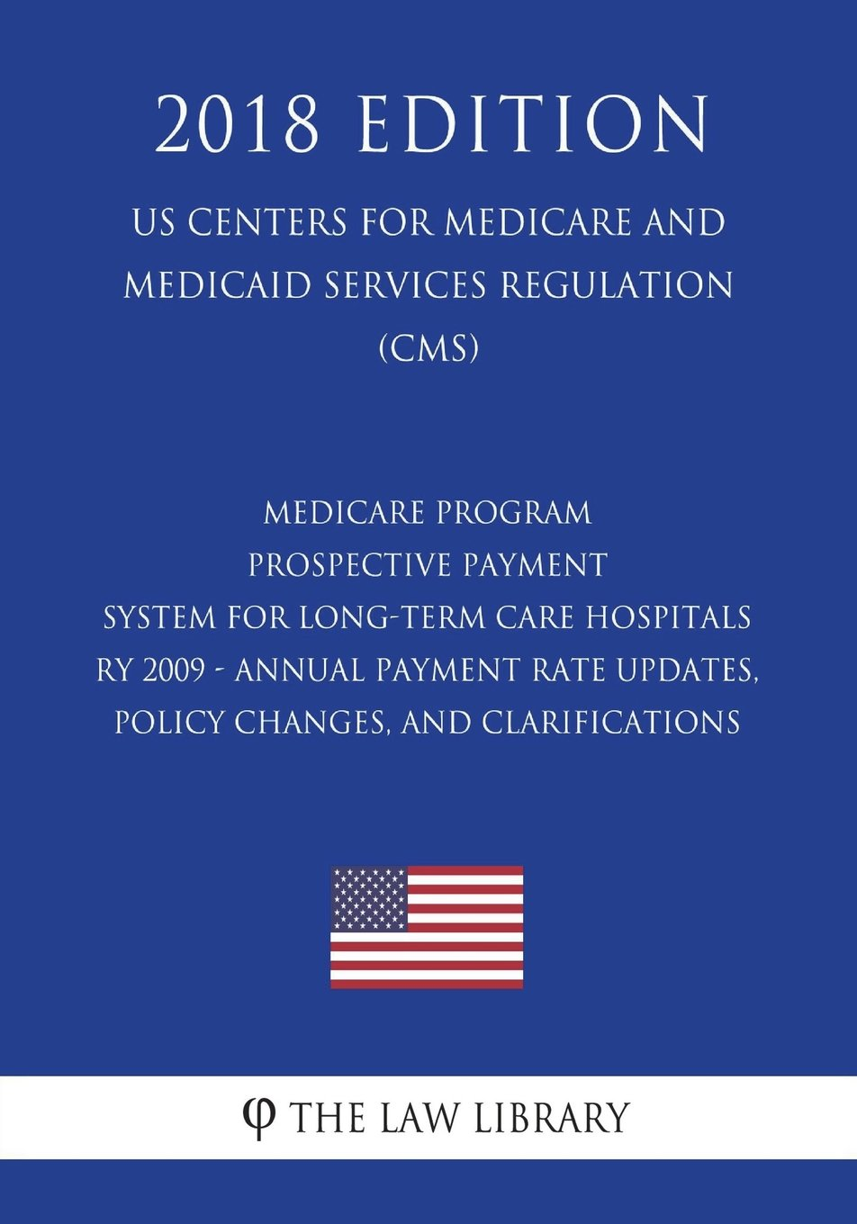Download Medicare Program - Prospective Payment System for Long-Term Care Hospitals RY 2009 - Annual Payment Rate Updates, Policy Changes, and Clarifications ... Services Regulation) (CMS) (2018 Edition) ebook