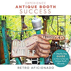 Experience Antique Booth Success: A Step-by-Step Guide on How to Run an Antique Booth Efficiently