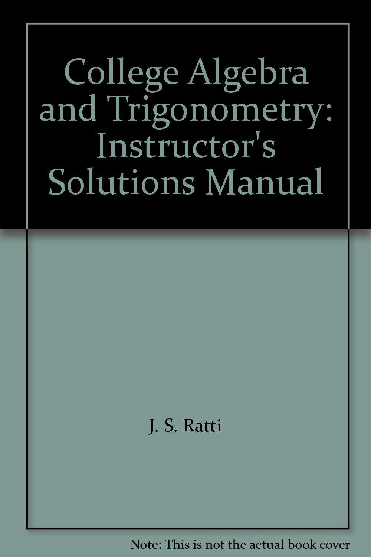 College Algebra and Trigonometry: Instructor's Solutions Manual: J. S.  Ratti: 9780321483577: Amazon.com: Books