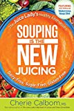 juicer bible - Souping Is The New Juicing: The Juice Lady's Healthy Alternative