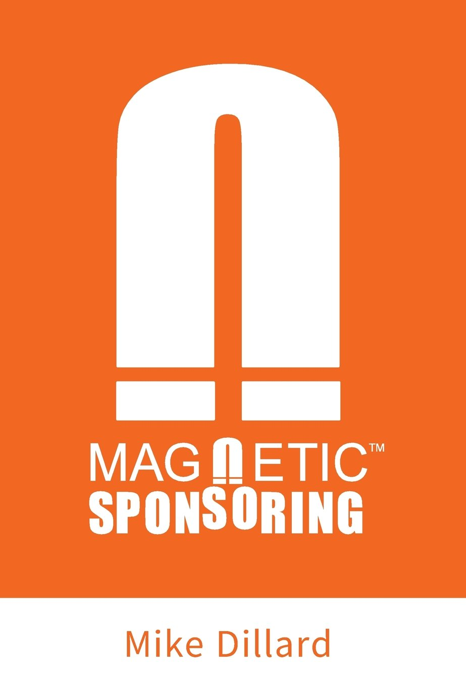 magnetic sponsoring how to attract endless new leads and magnetic sponsoring how to attract endless new leads and distributors to you automatically mike dillard 9781619612938 amazon com books