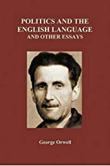 Politics and the English Language and other essays Kindle Edition