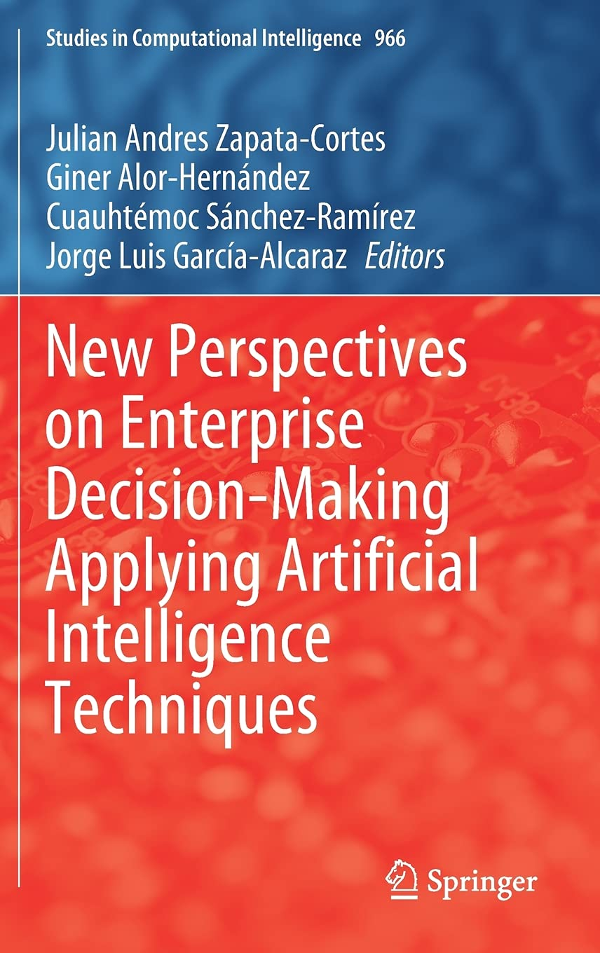 New Perspectives on Enterprise Decision-Making Applying Artificial Intelligence Techniques: 966 (Studies in Computational Intelligence)