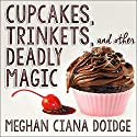 Cupcakes, Trinkets, and Other Deadly Magic : Dowser Series #1 Audiobook by Meghan Ciana Doidge Narrated by Caitlin Davies