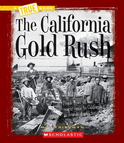 The California Gold Rush (True Books) (California Gold Rush Books)