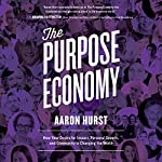 The Purpose Economy: How Your Desire for Impact, Personal Growth and Community Is Changing the World | Aaron Hurst