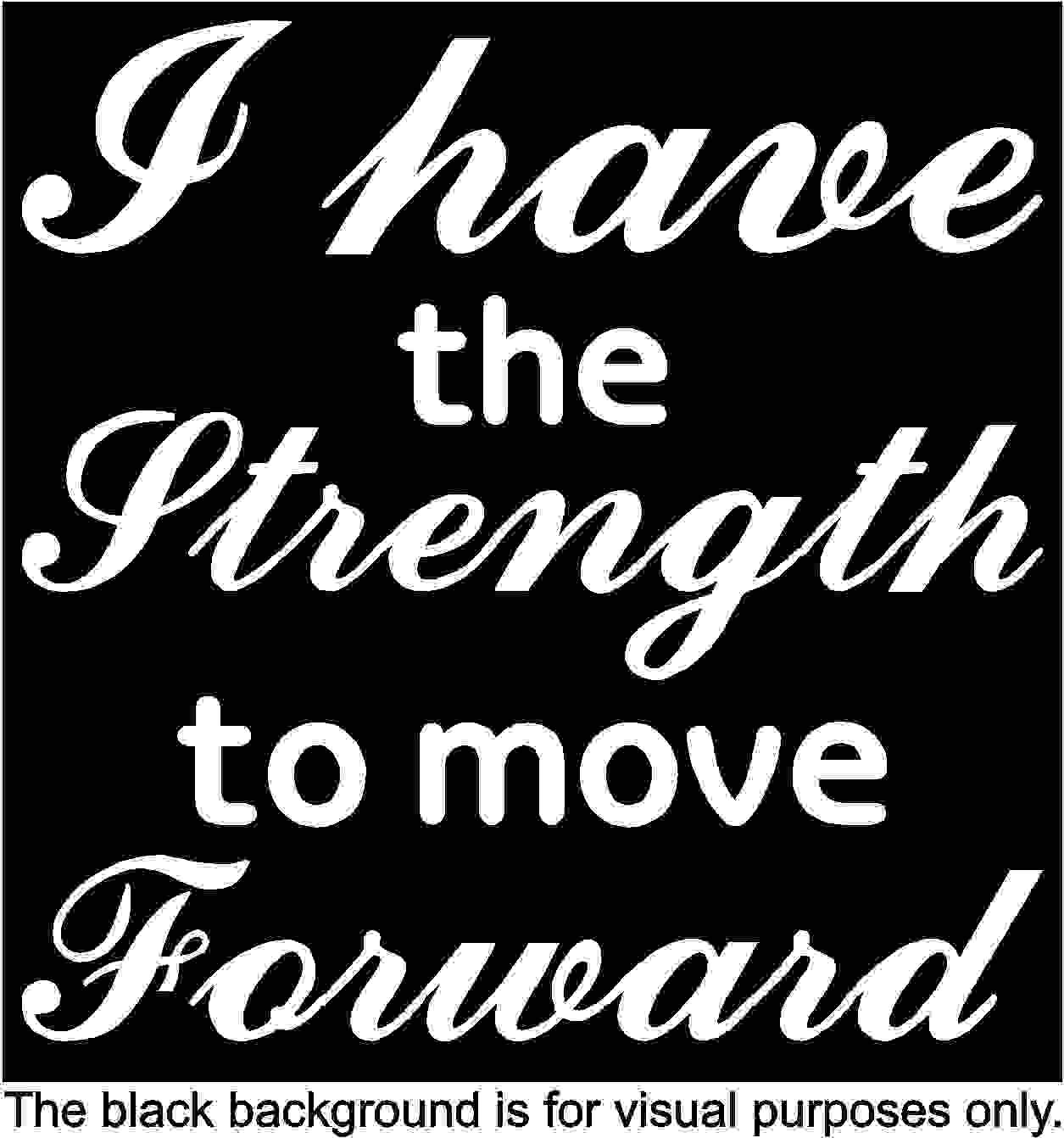 Motivation Quote I Have The Strength To Move Forward Decal Sticker Vinyl Car Window Tumblers Wall Laptops Cellphones Phones Tablets Ipads Helmets Motorcycles Computer Towers V and T Gifts