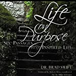 Life On Purpose: Six Passages to an Inspired Life   W. Bradford Swift