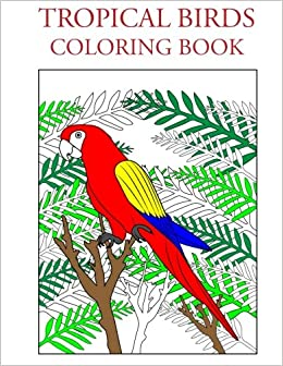 Amazon.com: Tropical Birds Coloring Book (9781517799236 ...