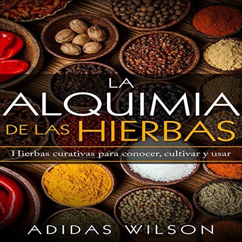 Pdf Fitness La alquimia de las hierbas [The Alchemy of Herbs]: Hierbas curativas para conocer, cultivar y usar