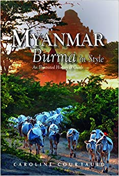 Book Myanmar: Burma in Style: An Illustrated History and Guide by Caroline Courtauld (20-Oct-2012)
