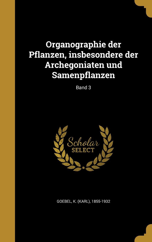 Download Organographie Der Pflanzen, Insbesondere Der Archegoniaten Und Samenpflanzen; Band 3 (German Edition) pdf epub