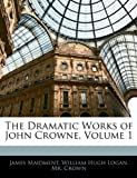 The Dramatic Works of John Crowne, James Maidment and William Hugh Logan, 1145016863