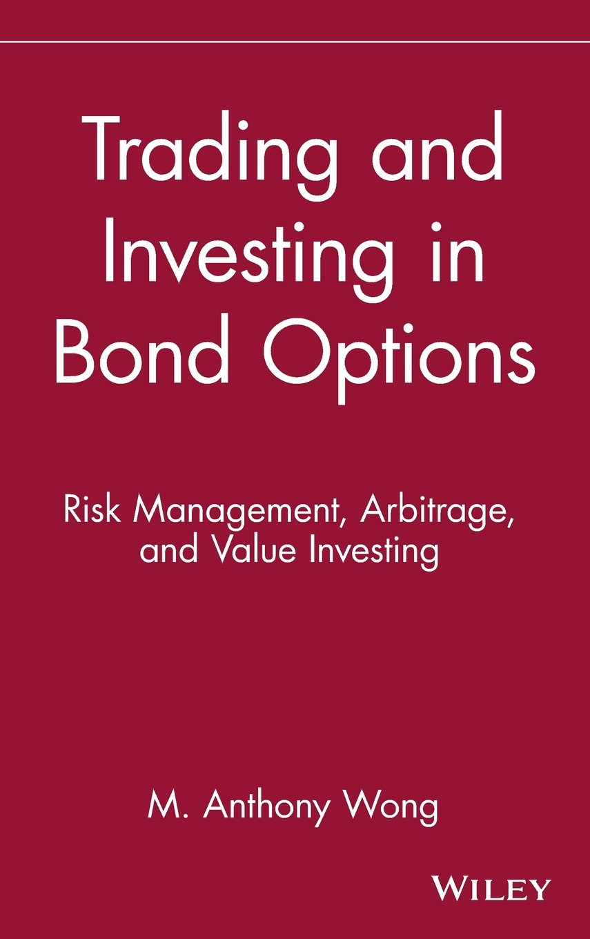 Trading and Investing in Bond Options: Risk Management, Arbitrage, and Value Investing by Anthony M Wong