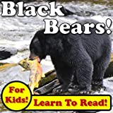 img - for Black Bears! Learn About Black Bears While Learning To Read - Black Bear Photos And Facts Make It Easy! (Over 45+ Photos of Black Bears) book / textbook / text book
