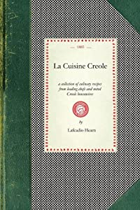 La Cuisine Creole: A Collection of Culinary Recipes From Leading Chefs and Noted Creole Housewives, Who Have Made New Orleans Famous for Its Cuisine (Cooking in America)