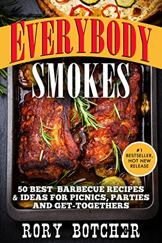 Everybody Smokes: 50 Best Barbecue Recipes & Ideas For Picnics, Parties And Get-Togethers (Rory's Meat Kitchen) by [Botcher, Rory]