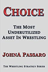 Choice: The Most Underutilized Asset In Wrestling (The Wrestling Writing Singles Series) Paperback
