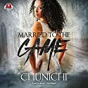 Married to the Game Audiobook by  Chunichi,  Buck 50 Productions - producer Narrated by  iiKane