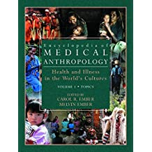 Encyclopedia of Medical Anthropology: Health and Illness in the World's Cultures Topics - Volume 1; Cultures - Volume 2 (v. 1)