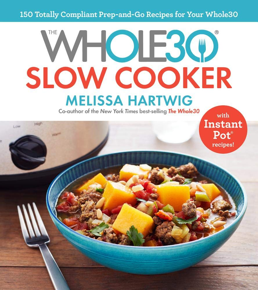 The Whole30 Slow Cooker: 150 Totally Compliant Prep-and-Go Recipes for Your  Whole30 with Instant Pot Recipes: Melissa Hartwig: 9780735236554:  Amazon.com: ...