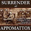 Surrender at Appomattox: First-hand Accounts of Robert E. Lee's Surrender to Ulysses S. Grant Audiobook by Ulysses S. Grant, Wesley Merritt, John Gibbon, Charles Marshall, E. P. Alexander, James Longstreet, Phil Sheridan Narrated by Andrew Mulcare