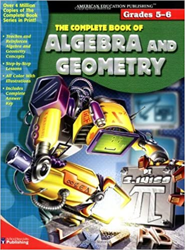The Complete Book Of Algebra Geometry Grades 5 6 School