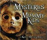 Mysteries of the Mummy Kids, Kelly Milner Halls, 158196059X