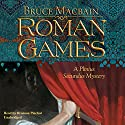 Roman Games: A Plinius Secundus Mystery Audiobook by Bruce Macbain Narrated by Bronson Pinchot