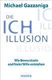 Die Ich-Illusion: Wie Bewusstsein und freier Wille entstehen