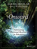 #1: Onward: Cultivating Emotional Resilience in Educators
