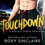Touchdown: A Bad Boy Sports Romance (Pass To Win, Book 1) | Roxy Sinclaire