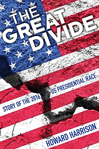 Book: The Great Divide - Story of the 2016 U.S. Presidential Race by Howard Harrison