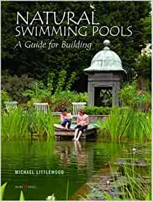 Natural swimming pools a guide for building michael littlewood andrew crane 9783860373507 for Natural swimming pools a guide to building