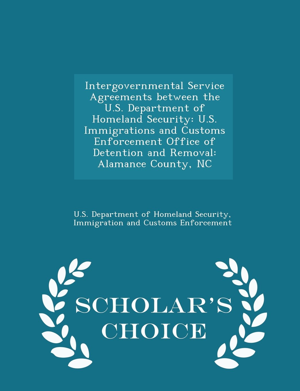 Intergovernmental Service Agreements between the U.S. Department of Homeland Security: U.S. Immigrations and Customs Enforcement Office of Detention ... County, NC - Scholar's Choice Edition ebook