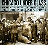 Chicago under Glass, Mark Jacob and Richard Cahan, 0226089304