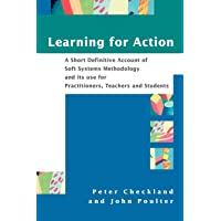 Learning For Action: A Short Definitive Account of Soft Systems Methodology, and its use for Practitioners, Teachers and…