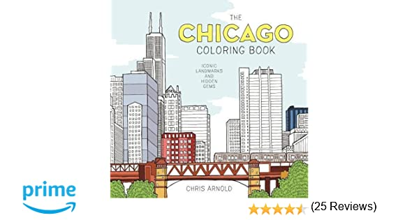 The Chicago Coloring Book Iconic Landmarks And Hidden Gems Adult Chris Arnold 9781572842151 Amazon Books