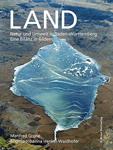 LAND: Natur und Umwelt in Baden-Württemberg. Eine Bilanz in Bildern