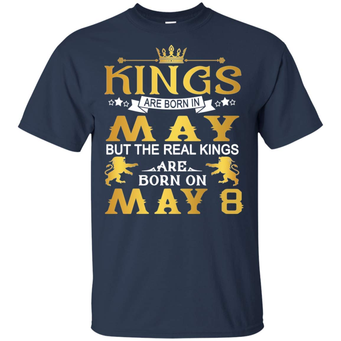 Kings Are Born In May Real Kings Are Born In May 8th Birthday Shirt For 2555