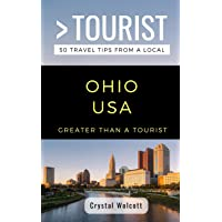 GREATER THAN A TOURIST- OHIO USA: 50 Travel Tips from a Local