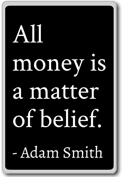 Adam Smith Quotes Delectable All Money Is A Matter Of Belief Adam Smith Quotes Fridge Magnet