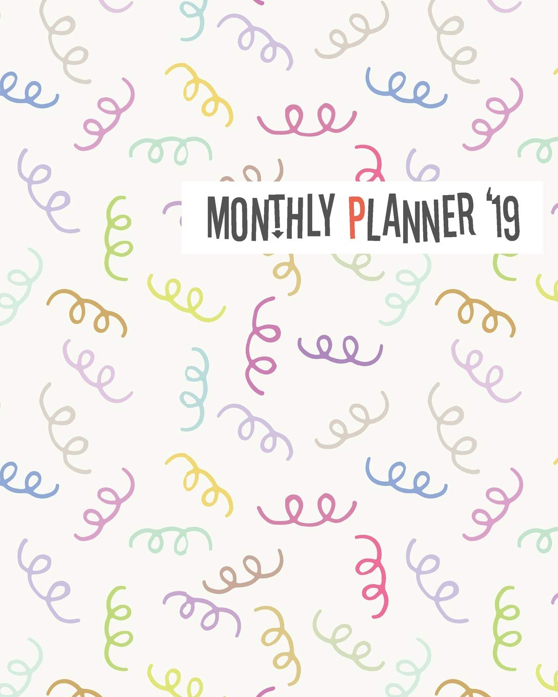 Monthly Planner19: Yearly Monthly Weekly 12 months 365 days ...