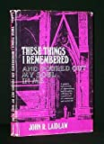 These Things I Remembered and Poured Out My Soul in Me, John R. Laidlaw, 0682487678