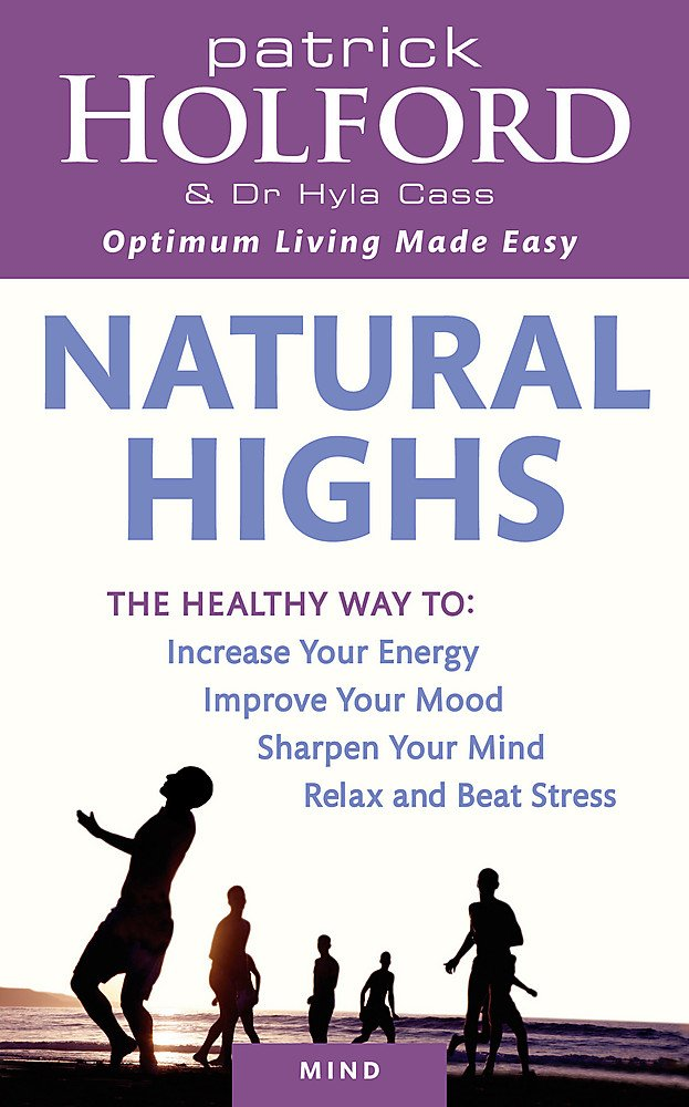 Natural Highs  The Healthy Way To Increase Your Energy Improve Your Mood Sharpen Your Mind Relax And Beat Stress