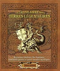 Le grand livre des terres légendaires : Royaumes fabuleux, îles fantômes, continents perdus et autres mondes mythiques par Judyth McLeod
