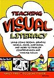 Teaching Visual Literacy: Using Comic Books, Graphic Novels, Anime, Cartoons