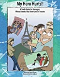 My Hero Hurts!!: A Study Guide for Teenagers Whose Parents May Have Combat Trauma (Bridges to Healing Series)