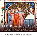 The Black Death: The History and Legacy of the Middle Ages' Deadliest Plague | Charles River Editors